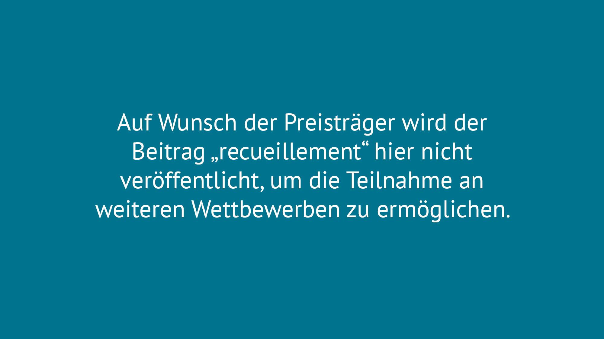 """Auf Wunsch der Preisträger wird der Beitrag """"recueillement"""" hier nicht veröffentlicht."""
